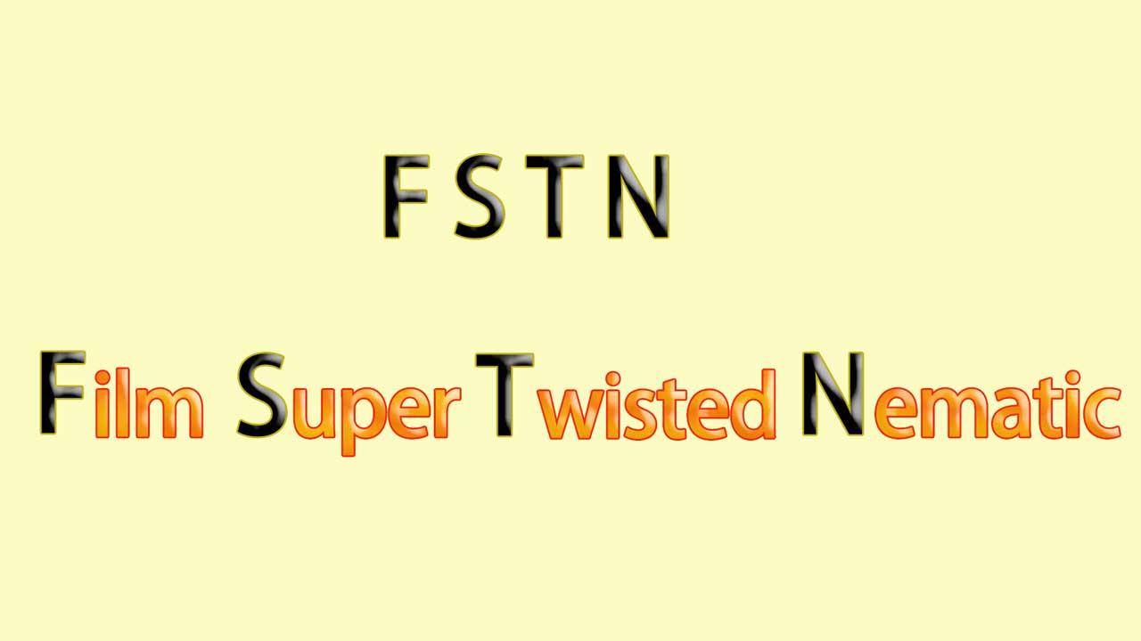 FSTN abbreviation for Film Super Twisted Nematic.